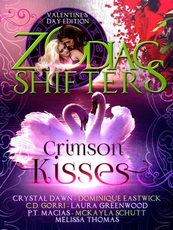 Crimson Kisses: A Zodiac Shifters Paranormal Romance Anthology ebook by Zodiac Shifters,Melissa Thomas,Crystal Dawn,Dominique Eastwick,P.T. Macias,C.D. Gorri,Laura Greenwood,McKayla Schutt