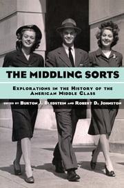 The Middling Sorts - Explorations in the History of the American Middle Class ebook by Burton J. Bledstein,Robert D. Johnston