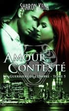 Les guerriers de l'ombre 5 - Amour Contesté ebook by Sharon Kena