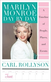 Marilyn Monroe Day by Day - A Timeline of People, Places, and Events ebook by Carl Rollyson