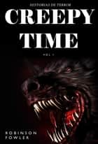 Creepy Time Volumen 1 - Historias de Terror ebook by Robinson Fowler