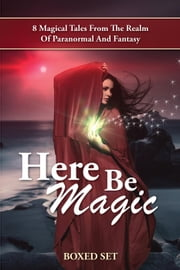 Here Be Magic Box Set ebook by Linda Mooney,Rebecca York,Joely Sue Burkhart,Angela Campbell,Shona Husk,Cindy Spencer Pape,Shawna Reppert,Veronica Scott