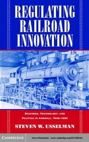 Regulating Railroad Innovation ebook by Usselman, Steven W.
