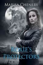 Roxie's Protectors eBook by Marisa Chenery