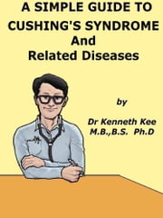 A Simple Guide to Cushing's Syndrome and Related Conditions eBook by Kenneth Kee