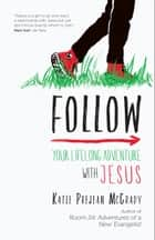 Follow - Your Lifelong Adventure with Jesus ebook by Katie Prejean McGrady