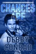 Chances Are - Chance at Love, #1 ebook by DEBBY CONRAD