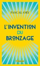 L'invention du bronzage ebook by Pascal Ory