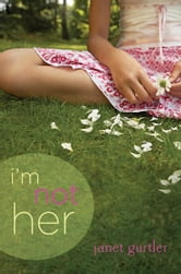I'm Not Her ebook by Janet Gurtler