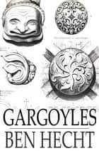 Gargoyles ebook by Ben Hecht