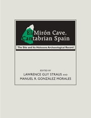 El Mirón Cave, Cantabrian Spain: The Site and Its Holocene Archaeological Record ebook by Lawrence Guy Straus,Manuel R. Gonzales Morales
