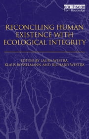 Reconciling Human Existence with Ecological Integrity - Science, Ethics, Economics and Law ebook by Laura Westra,Klaus Bosselmann,Richard Westra