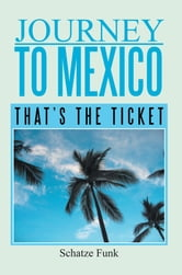 Journey to Mexico - That's the Ticket ebook by Schatze Funk