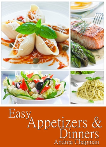 Easy Appetizers & Dinners ebook by Andrea Chapman