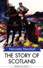 The Story of Scotland ebook by Henrietta Marshall