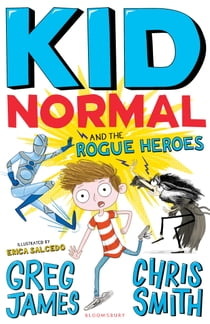 Kid Normal and the Rogue Heroes ebook by Greg James, Chris Smith, Erica Salcedo