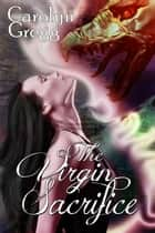 The Virgin Sacrifice ebook by Linda Mooney, Carolyn Gregg