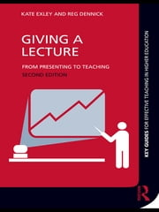 Giving a Lecture - From Presenting to Teaching ebook by Kate Exley,Reg Dennick
