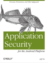 Application Security for the Android Platform - Processes, Permissions, and Other Safeguards ebook by Jeff Six