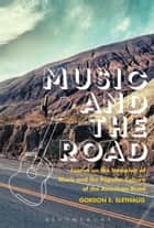 Music and the Road - Essays on the Interplay of Music and the Popular Culture of the American Road ebook by Gordon E. Slethaug