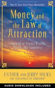 Money, and the Law of Attraction - Learning to Attract Wealth, Health, and Happiness ebook by Esther Hicks,Jerry Hicks
