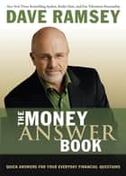 The Money Answer Book - Quick Answers to Everyday Financial Questions ebook by Dave Ramsey