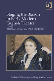 Staging the Blazon in Early Modern English Theater ebook by Dr Sara Morrison,Dr Deborah Uman,Dr Helen Ostovich