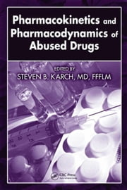 Pharmacokinetics and Pharmacodynamics of Abused Drugs ebook by Karch, MD, FFFLM, Steven B.