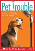 Pet Trouble #2: Loudest Beagle on the Block ebook by Tui T. Sutherland