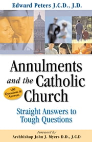 Annulments And the Catholic Church - Straight Answers to Tough Questions ebook by Edward Peters