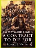 The Wayward Eight - A Contract to Die For eBook by Robert E. Waters
