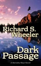 Dark Passage - A Barnaby Skye Novel ebook by Richard S. Wheeler