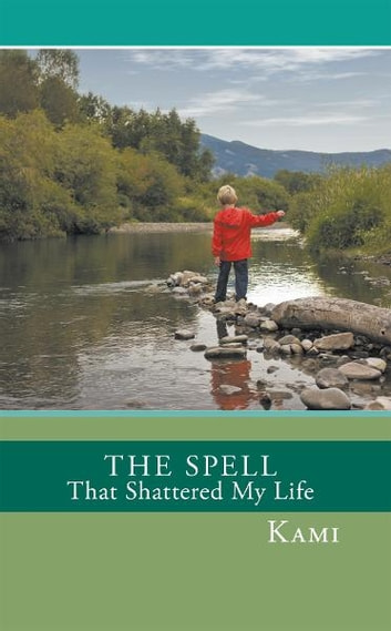 The Spell That Shattered My Life ebook by Kami
