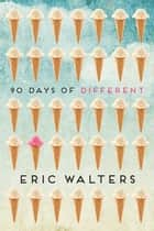 90 Days of Different ebook by Eric Walters
