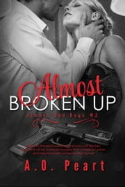 Almost Broken Up - Almost Bad Boys, #2 ebook by A.O. Peart