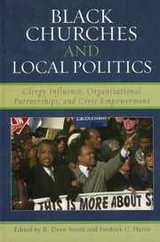 Black Churches and Local Politics - Clergy Influence, Organizational Partnerships, and Civic Empowerment ebook by Drew R. Smith,Fredrick C. Harris