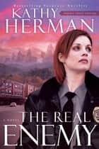 The Real Enemy (Sophie Trace Trilogy Book #1) ebook by Kathy Herman