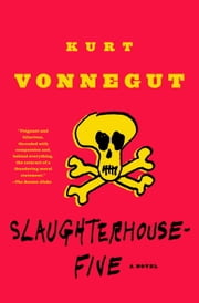 Slaughterhouse-Five - A Novel ebook by Kurt Vonnegut