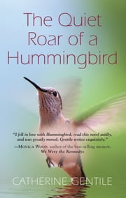 THE QUIET ROAR OF A HUMMINGBIRD ebook by Catherine Gentile