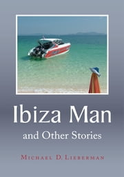Ibiza Man - and Other Stories ebook by Michael D. Lieberman