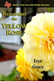 Remember the Yellow Rose ebook by Eryn Grace