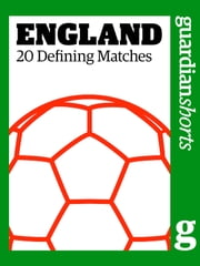 England: 20 Greatest Matches ebook by The Guardian, David Hills