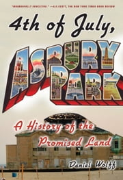 4th of July, Asbury Park: A History of the Promised Land - A History of the Promised Land ebook by Daniel Wolff