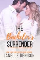 The Bachelor's Surrender ebook by Janelle Denison
