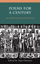 Poems for a Century - An Anthology on Nigeria ebook by Tope Omoniyi, Sulaiman Adebowale, Kole Ade-Odutola,...