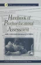 Handbook of Psychoeducational Assessment - A Practical Handbook A Volume in the EDUCATIONAL PSYCHOLOGY Series ebook by Gary D. Phye, Donald H. Saklofske, Jac J.W. Andrews,...