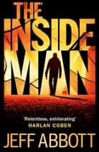 The Inside Man ebook by Jeff Abbott