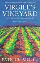 Virgile's Vineyard - A Year in the Languedoc Wine Country ebook by Patrick Moon