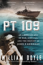 PT 109 - An American Epic of War, Survival, and the Destiny of John F. Kennedy ebook by William Doyle