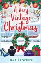 A Very Vintage Christmas - A heartwarming Christmas romance to curl up with by the fire ebook by Tilly Tennant